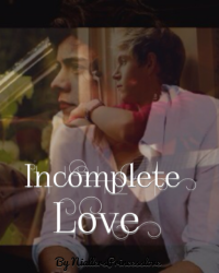 Incomplete Love (Niall Horan/Harry Styles Love Story)