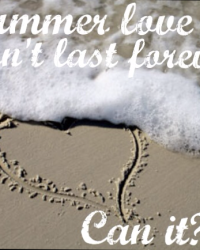 Summer Love Can't Last Forver. can It?