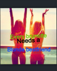 Every brunette needs s blonde bestfriend