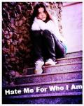 Hate Me For Who I Am