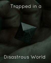 Trapped in a disastrous world