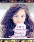 The 4 Dimensions- Book 1- Muggle World