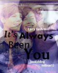 It's Always Been You. (Larry Fanfiction)