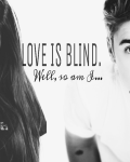 Love is blind. Well, so am I.