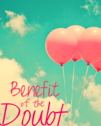 Benefit of the Doubt.