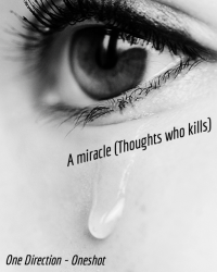 *One Direction - Oneshot* A miracle (Thoughts who kills)