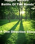 Hunger Games: Battle Of the Bands (A One Direction Story)
