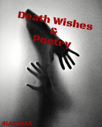 Death wishes and Poetry...
