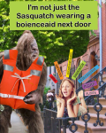 Im not just the sasquatch wearing a boienceaid next door