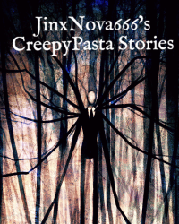 JinxNova666's CreepyPasta Stories