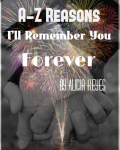 A-Z Reasons I'll Remember You Forever