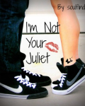 I'm Not Your Juliet [ON HOLD & BEING RE-WRITTEN]
