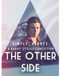 { THE OTHER SIDE } A Harry styles fanfiction