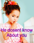 He doesnt know about you