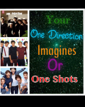 Your One Direction Imagines or One Shots ~On Hold~