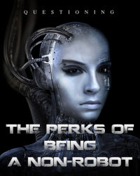 The Perks of Being a Non-Robot