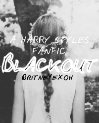 Blackout {a Harry Styles fanfic}