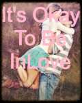 It's Okay To Be InLove