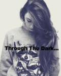 Through The Dark...(On Hold)