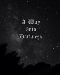 A Way Into Darkness