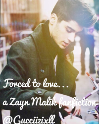 Forced to love... A Zayn Malik fanfiction