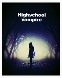 Highschool Vampire (fanged, fringed and fabulous)