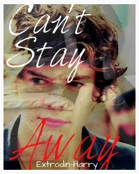 Can't stay away (Harry Styles Fan-fiction)