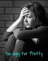 Too Ugly For Pretty