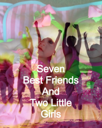 My Seven Bestfriends and Two little Girls