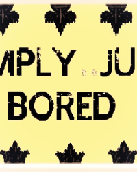 Simply... Just, bored