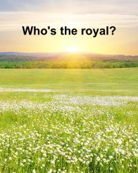 Who's the royal?
