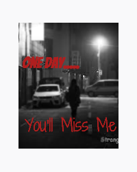 One day You'll Miss Me