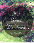 If I'm Gonna Die Young...