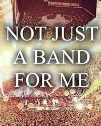 Not just a band for me