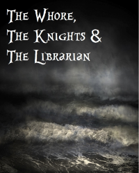 The Whore, the Knights & the Librarian