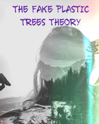 The Fake Plastic Trees Theory