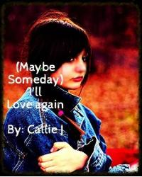 (Maybe someday) I'll love again