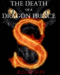 The Death of a Dragon Prince *First Three Chapters*