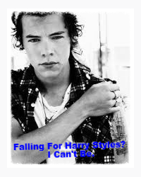 Falling for Harry Styles? I Can't Be.