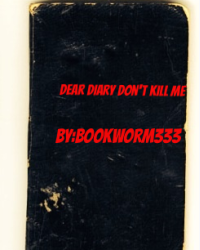 Dear diary don't kill me