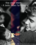 How about never! - A Justin Bieber fanfiction