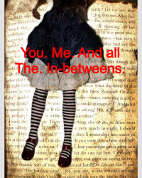 You. Me. And all the. Inbetweens