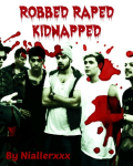 Robbed raped kidnapped