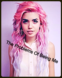 The Problems Of Being Me!