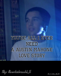 You're All I Ever Need. ~Austin Mahone Love Story~