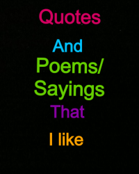Quotes and poems/sayings that i like