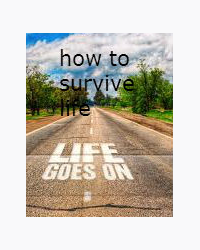 how to survive life: the tips and tricks