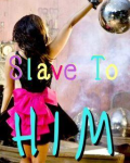 Slave to Him