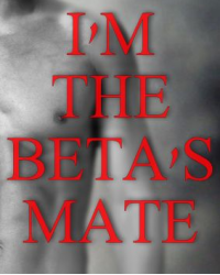 I'm the Beta's Mate?!