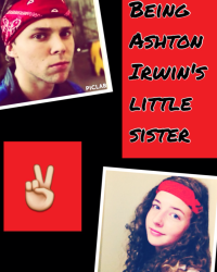 Being Ashton Irwin's Little Sister